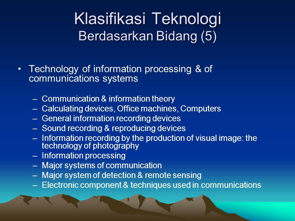 Klasifikasi Teknologi Berdasarkan Bidang (5) Technology of information processing & of communications systems –Communication & information theory –Cal