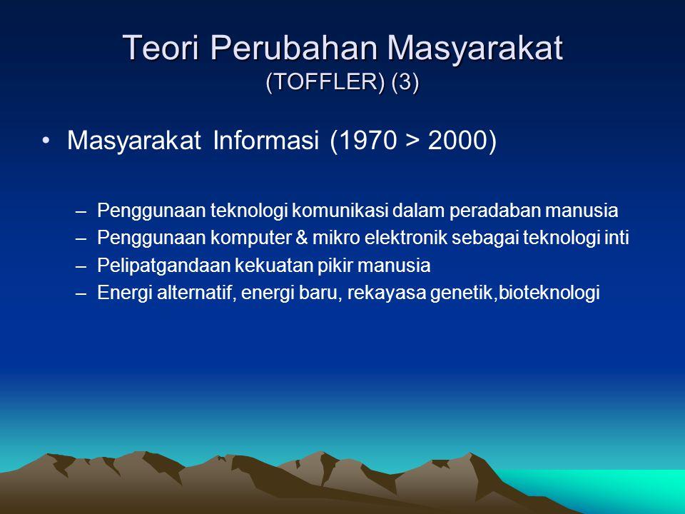 Teori Perubahan Masyarakat (TOFFLER) (3) Masyarakat Informasi (1970 > 2000) –Penggunaan teknologi komunikasi dalam peradaban manusia –Penggunaan kompu