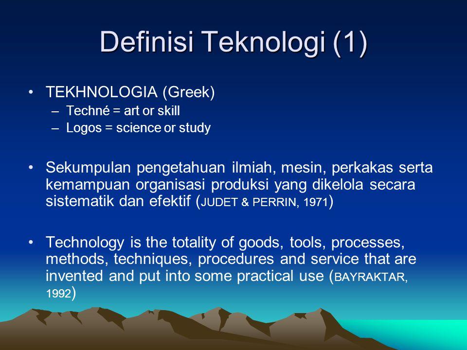 Definisi Teknologi (1) TEKHNOLOGIA (Greek) –Techné = art or skill –Logos = science or study Sekumpulan pengetahuan ilmiah, mesin, perkakas serta kemam