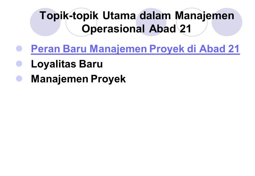 Topik-topik Utama dalam Manajemen Operasional Abad 21 Peran Baru Manajemen Proyek di Abad 21 Loyalitas Baru Manajemen Proyek