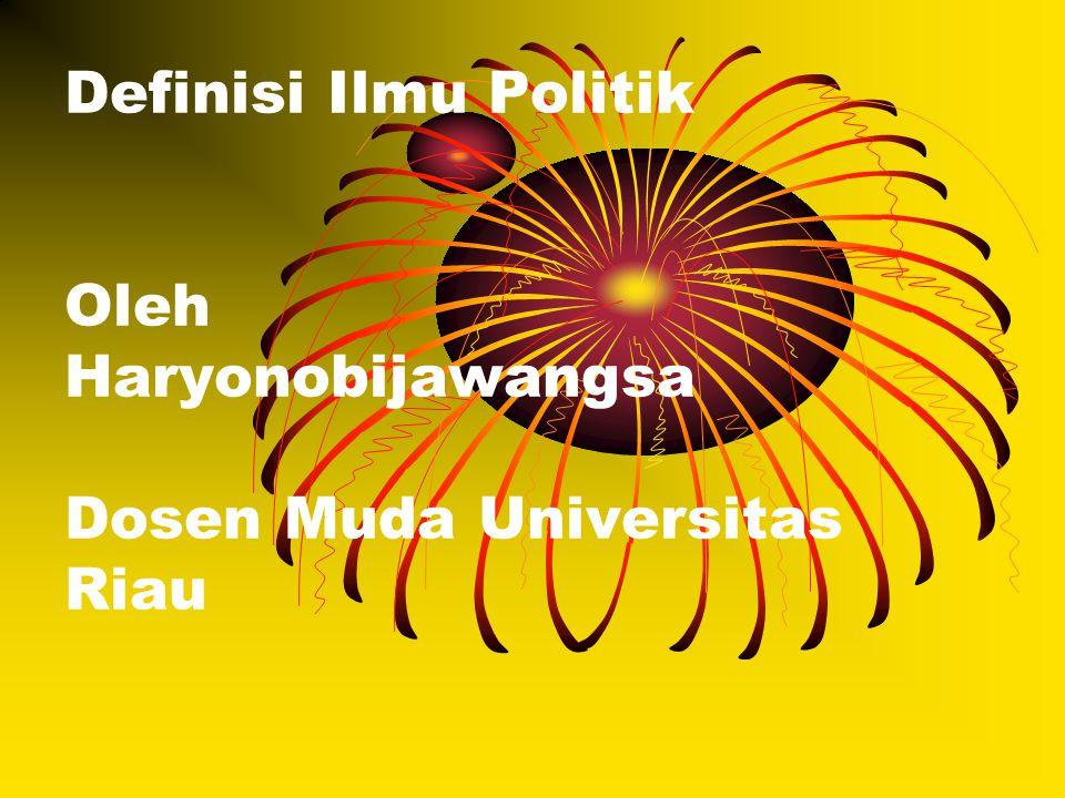 Definisi Ilmu Politik Oleh Haryonobijawangsa Dosen Muda Universitas Riau