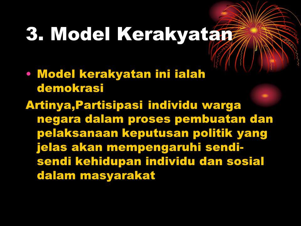 3. Model Kerakyatan Model kerakyatan ini ialah demokrasi Artinya,Partisipasi individu warga negara dalam proses pembuatan dan pelaksanaan keputusan po