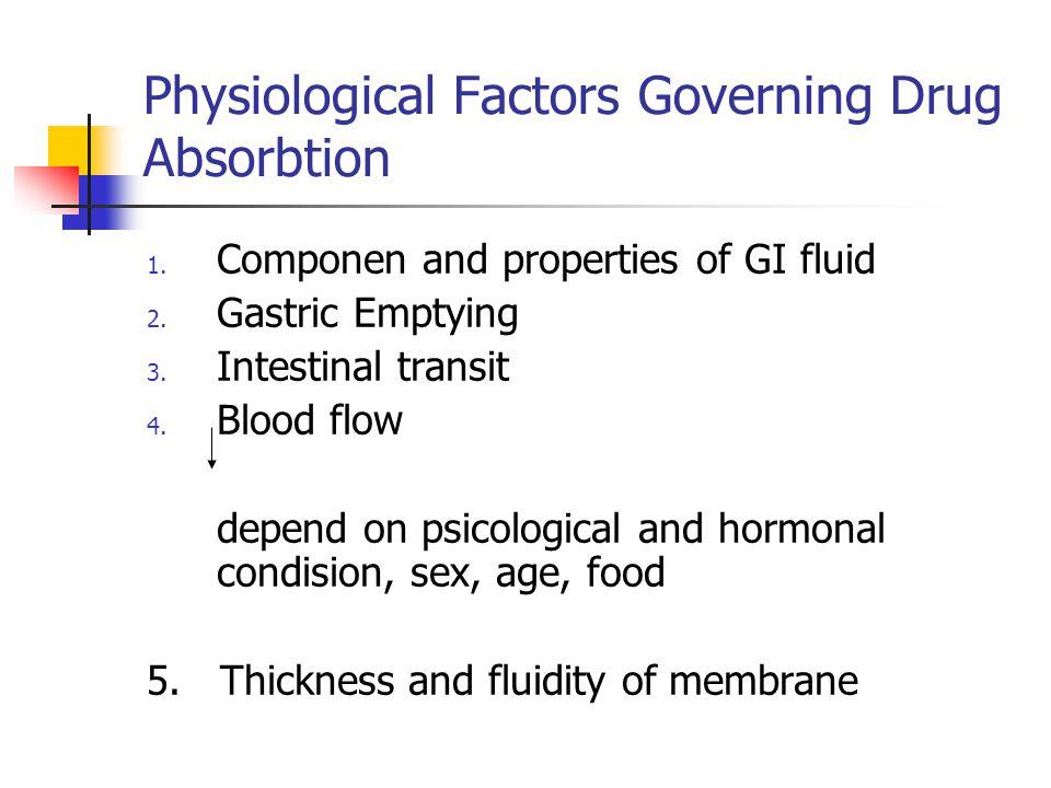 Physiological Factors Governing Drug Absorbtion 1. Componen and properties of GI fluid 2. Gastric Emptying 3. Intestinal transit 4. Blood flow depend