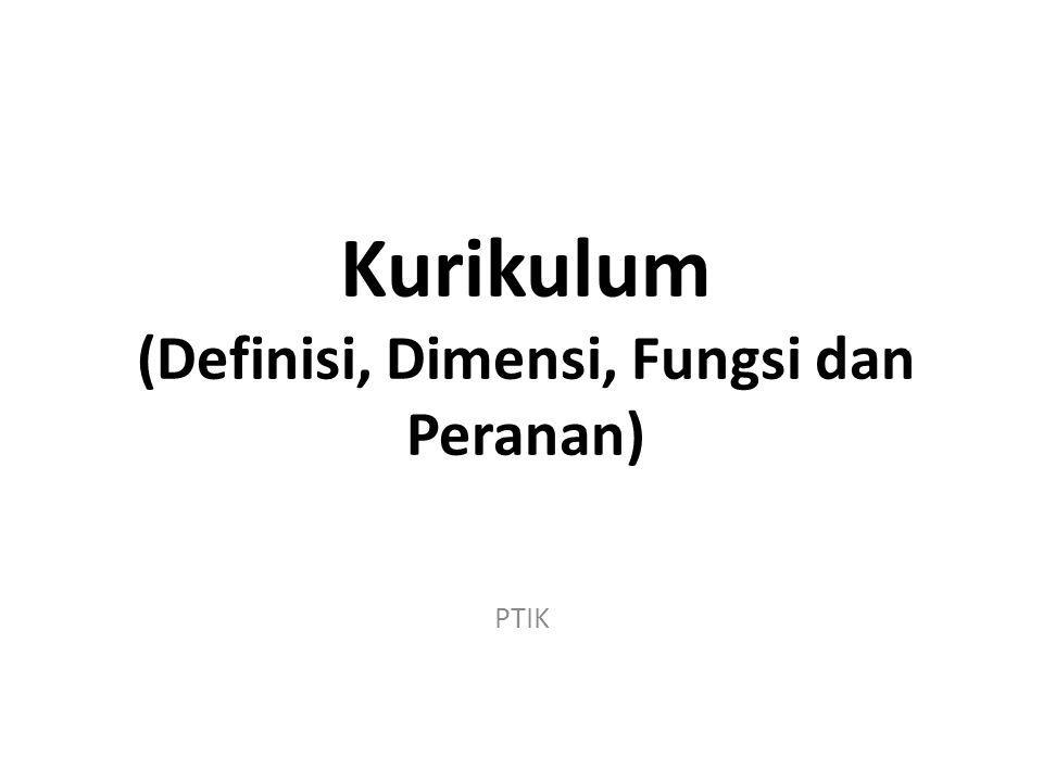 Kurikulum (Definisi, Dimensi, Fungsi dan Peranan) PTIK