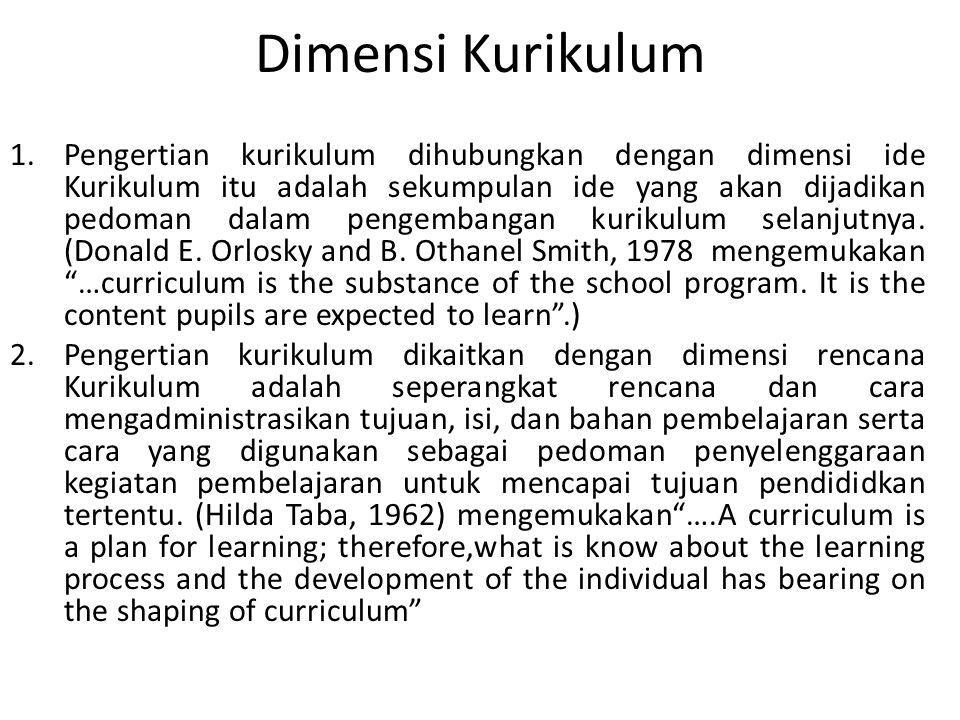 Dimensi Kurikulum 1.Pengertian kurikulum dihubungkan dengan dimensi ide Kurikulum itu adalah sekumpulan ide yang akan dijadikan pedoman dalam pengembangan kurikulum selanjutnya.