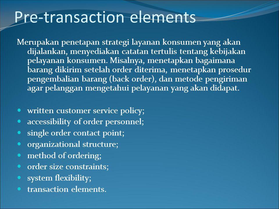 Pre-transaction elements Merupakan penetapan strategi layanan konsumen yang akan dijalankan, menyediakan catatan tertulis tentang kebijakan pelayanan
