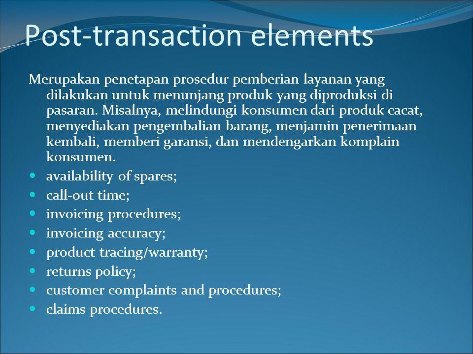 Post-transaction elements Merupakan penetapan prosedur pemberian layanan yang dilakukan untuk menunjang produk yang diproduksi di pasaran. Misalnya, m