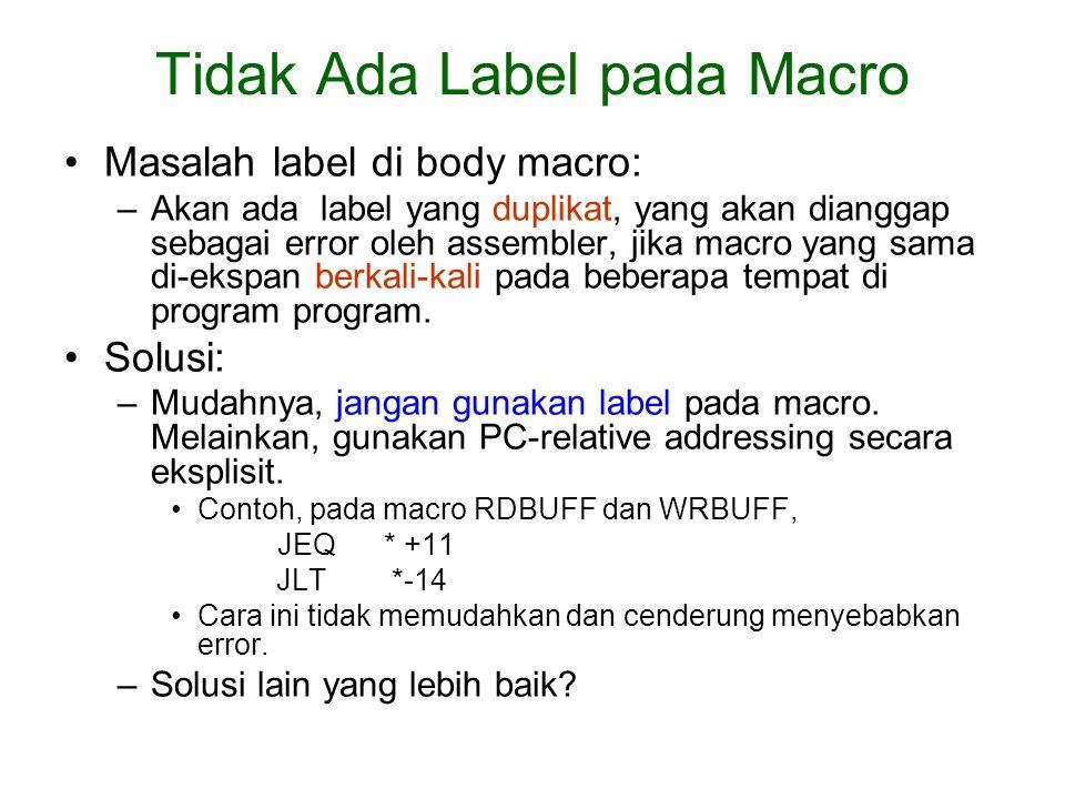 Masalah label di body macro: –Akan ada label yang duplikat, yang akan dianggap sebagai error oleh assembler, jika macro yang sama di-ekspan berkali-ka