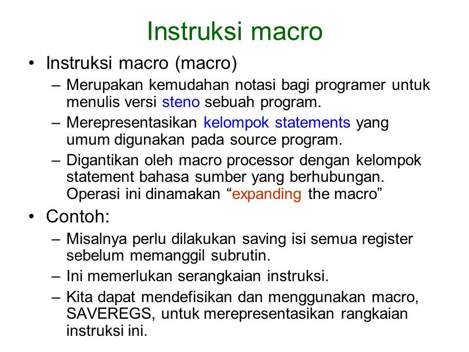 Instruksi macro (macro) –Merupakan kemudahan notasi bagi programer untuk menulis versi steno sebuah program. –Merepresentasikan kelompok statements ya