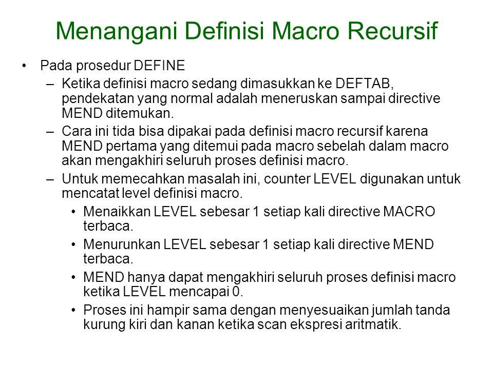 Pada prosedur DEFINE –Ketika definisi macro sedang dimasukkan ke DEFTAB, pendekatan yang normal adalah meneruskan sampai directive MEND ditemukan. –Ca