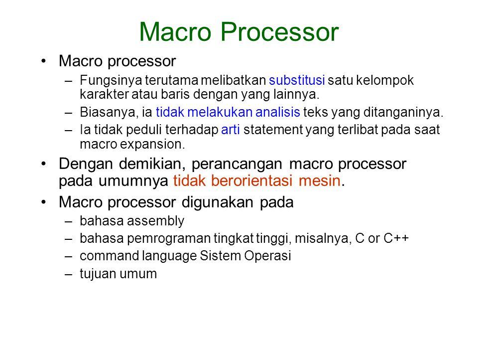 Macro processor –Fungsinya terutama melibatkan substitusi satu kelompok karakter atau baris dengan yang lainnya. –Biasanya, ia tidak melakukan analisi