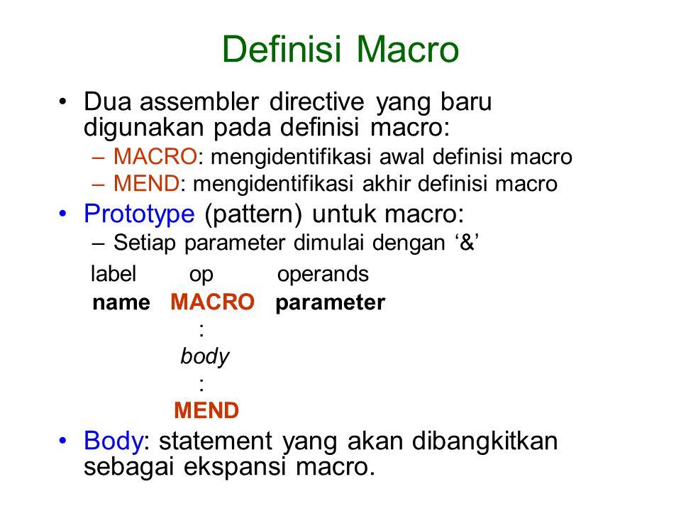 Dua assembler directive yang baru digunakan pada definisi macro: –MACRO: mengidentifikasi awal definisi macro –MEND: mengidentifikasi akhir definisi m