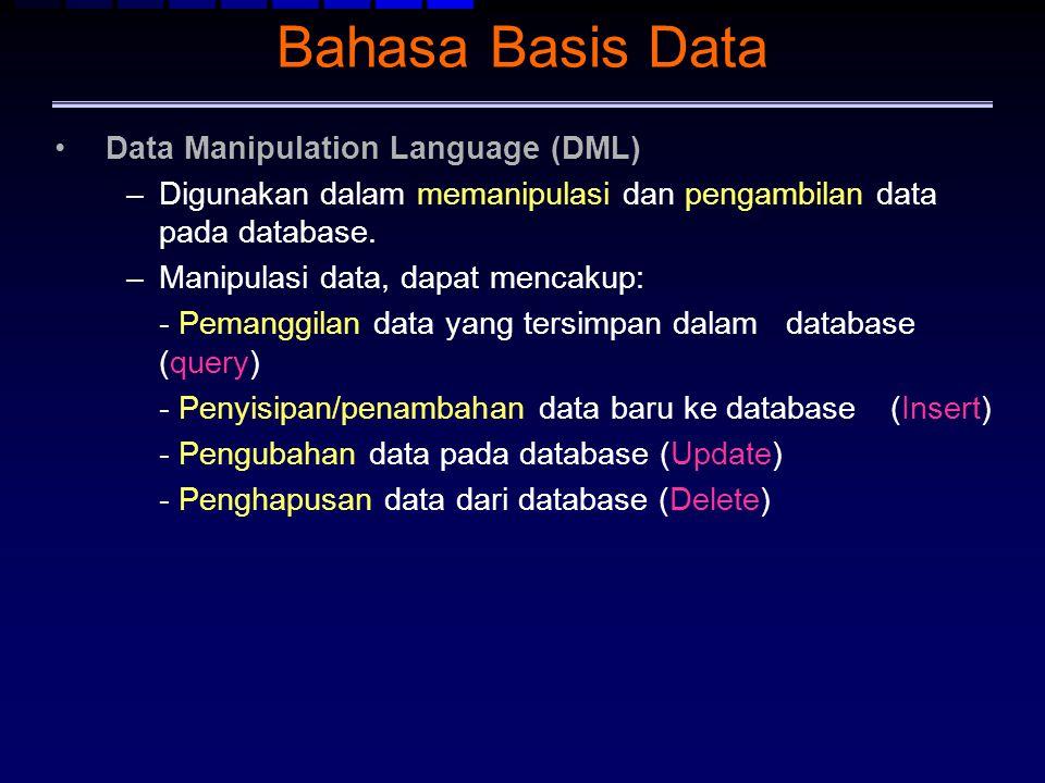 Bahasa Basis Data Data Manipulation Language (DML) –Digunakan dalam memanipulasi dan pengambilan data pada database. –Manipulasi data, dapat mencakup: