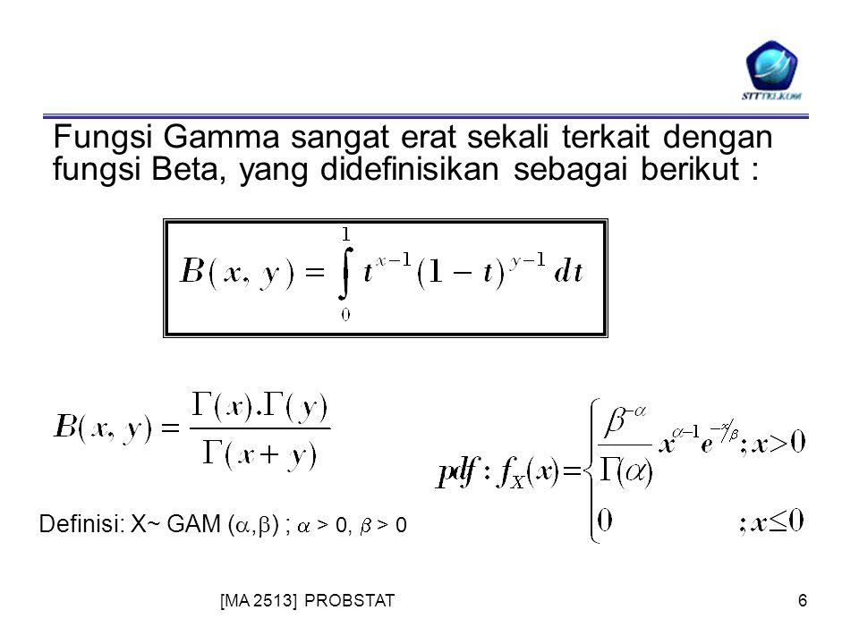 [MA 2513] PROBSTAT6 Fungsi Gamma sangat erat sekali terkait dengan fungsi Beta, yang didefinisikan sebagai berikut : Definisi: X~ GAM ( ,  ) ;  > 0,  > 0