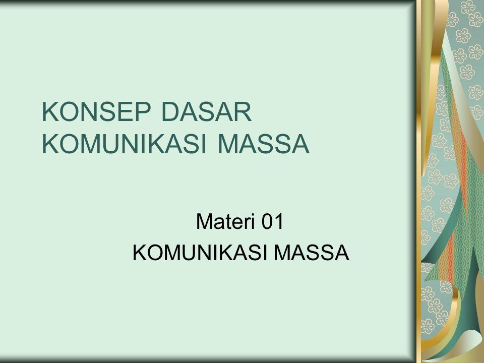 KONSEP DASAR KOMUNIKASI MASSA Materi 01 KOMUNIKASI MASSA