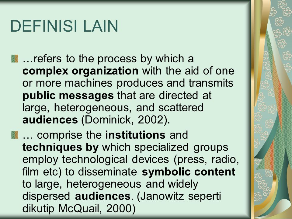 DEFINISI LAIN …refers to the process by which a complex organization with the aid of one or more machines produces and transmits public messages that
