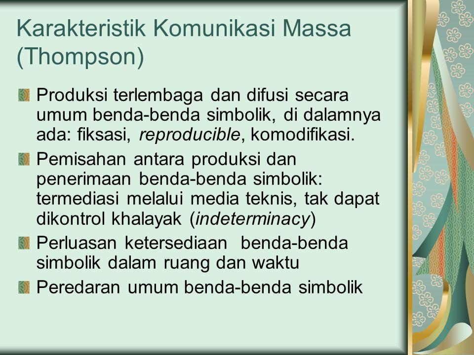 Karakteristik Komunikasi Massa (Thompson) Produksi terlembaga dan difusi secara umum benda-benda simbolik, di dalamnya ada: fiksasi, reproducible, komodifikasi.