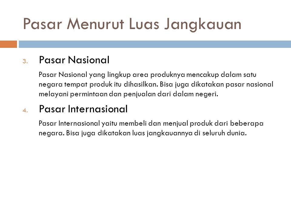 Pasar Menurut Luas Jangkauan 3. Pasar Nasional Pasar Nasional yang lingkup area produknya mencakup dalam satu negara tempat produk itu dihasilkan. Bis