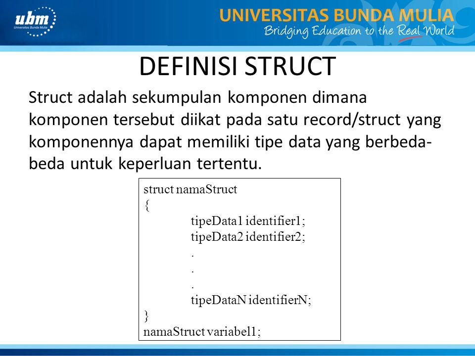 DEFINISI STRUCT Berikut merupakan contoh penggunaan struct untuk data tanggal, yaitu : struct data_tanggal { int tahun; int bulan; int tanggal; }; Kata Kunci Tipe DataNama Anggota Nama Struktur