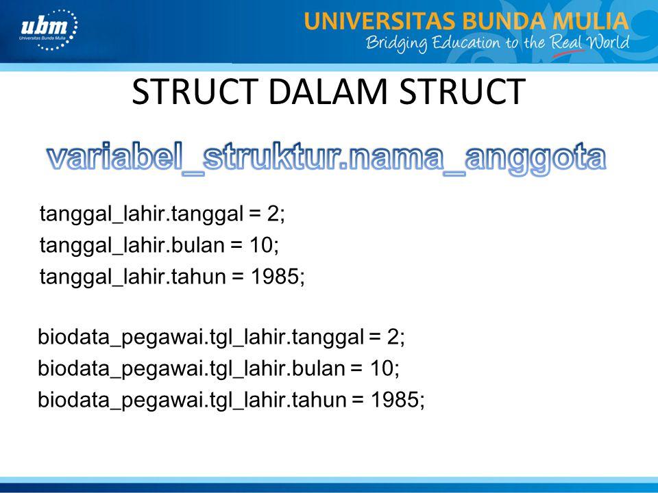 STRUCT DALAM STRUCT tanggal_lahir.tanggal = 2; tanggal_lahir.bulan = 10; tanggal_lahir.tahun = 1985; biodata_pegawai.tgl_lahir.tanggal = 2; biodata_pe