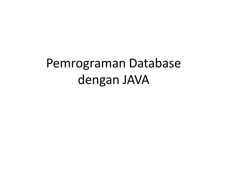 Penanganan Database di Java Java mendukung pemrograman database baik pada aplikasi desktop maupun web.