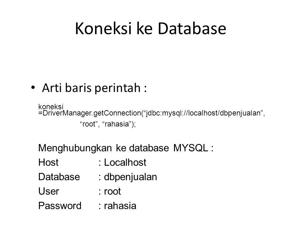 """Koneksi ke Database Arti baris perintah : koneksi =DriverManager.getConnection(""""jdbc:mysql://localhost/dbpenjualan"""", """"root"""", """"rahasia""""); Menghubungkan"""