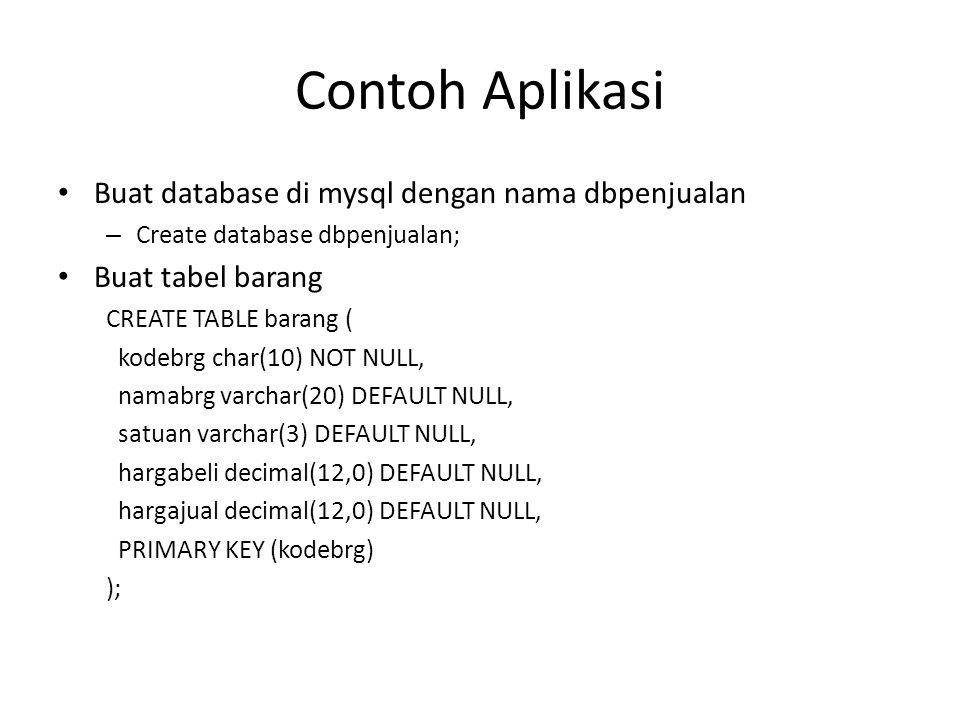 Contoh Aplikasi Buat database di mysql dengan nama dbpenjualan – Create database dbpenjualan; Buat tabel barang CREATE TABLE barang ( kodebrg char(10)