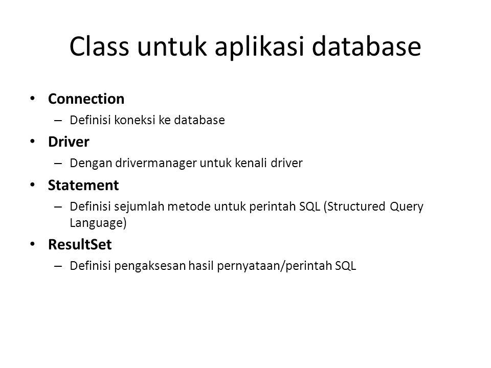 Class untuk aplikasi database Connection – Definisi koneksi ke database Driver – Dengan drivermanager untuk kenali driver Statement – Definisi sejumla