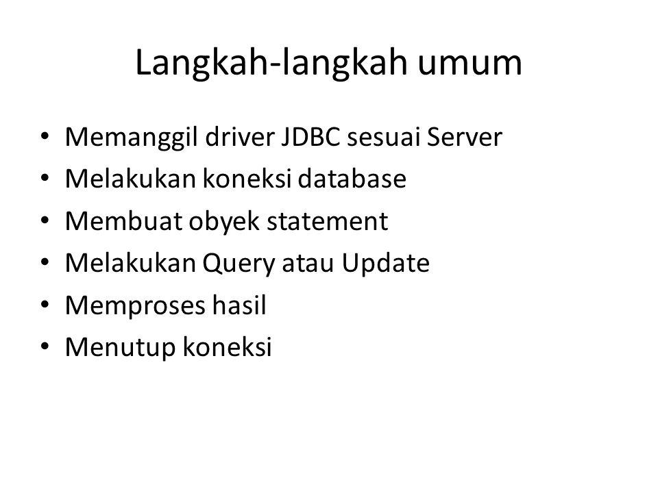 Memanggil driver Kode program java untuk memanggil driver try { Class.forName ( com.mysql.jdbc.Driver ); } catch ( ClassNotFoundException cnfe) { System.err.println ( Kesalahan loading driver : +cnfe); } atau try { Class.forName ( com.mysql.jdbc.Driver ); } catch (Exception ex) { System.err.println ( Kesalahan loading driver : +ex); System.exit(1) }