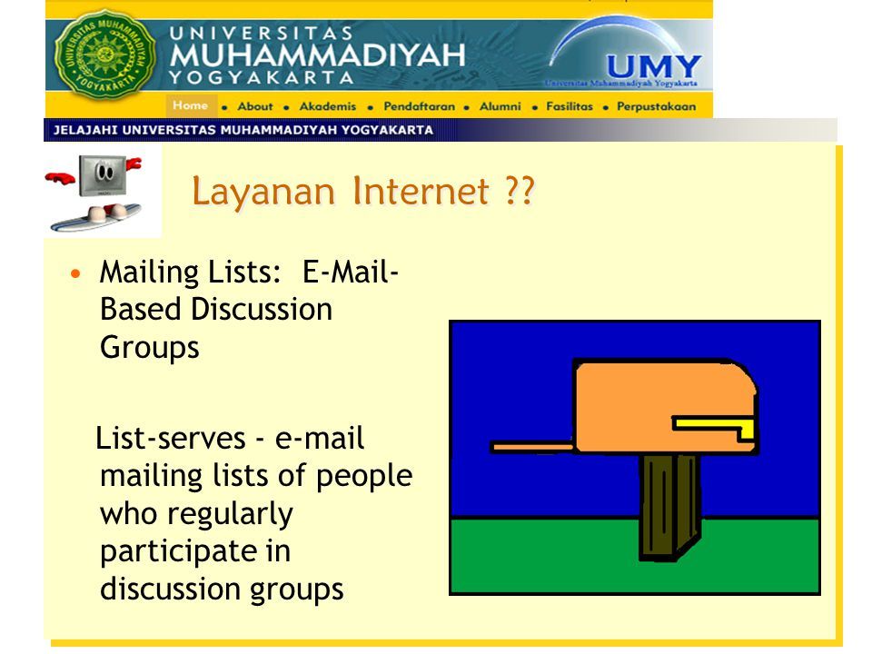 Mailing Lists: E-Mail- Based Discussion Groups List-serves - e-mail mailing lists of people who regularly participate in discussion groups Layanan Int