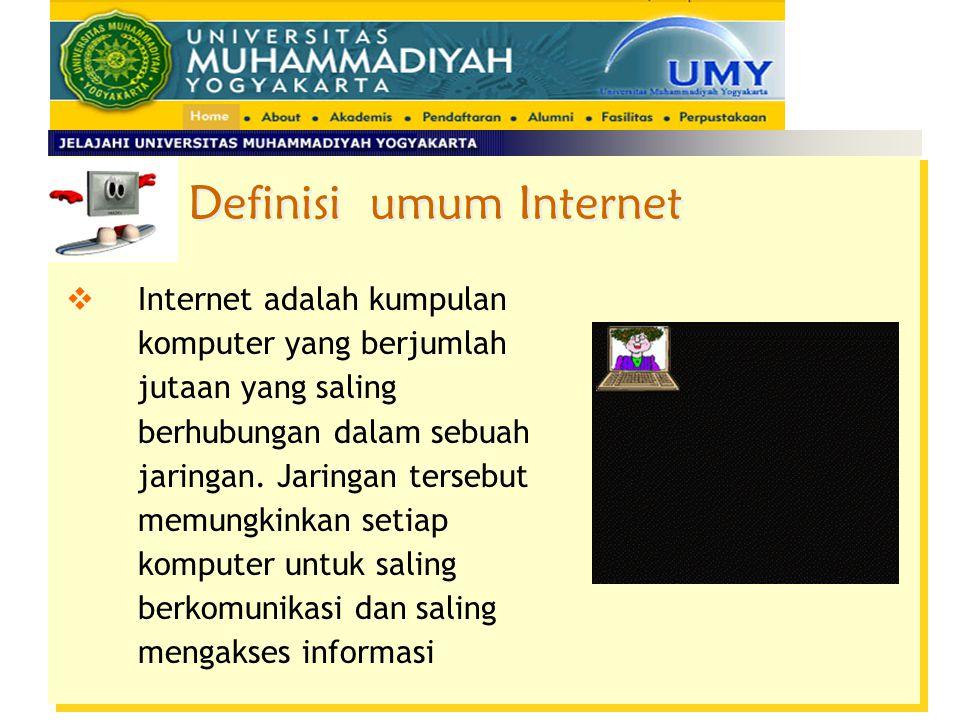 Definisi umum Internet  Internet adalah kumpulan komputer yang berjumlah jutaan yang saling berhubungan dalam sebuah jaringan.