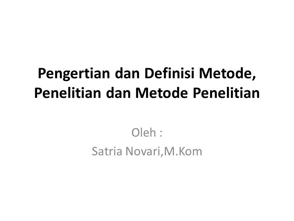 Pengertian dan Definisi Metode, Penelitian dan Metode Penelitian Oleh : Satria Novari,M.Kom