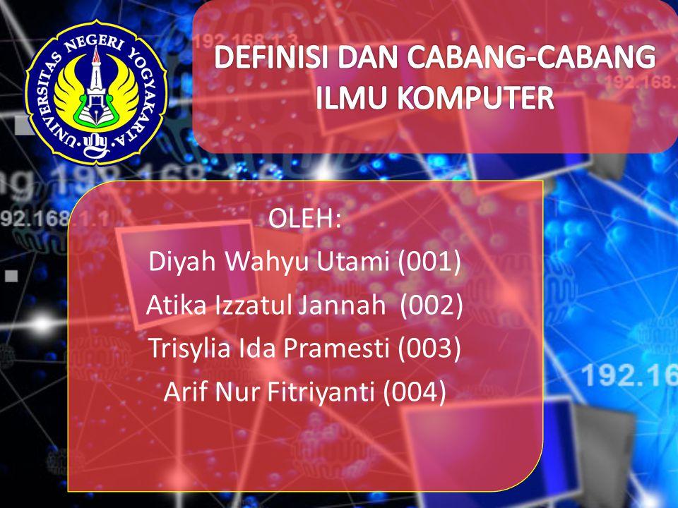 OLEH: Diyah Wahyu Utami (001) Atika Izzatul Jannah (002) Trisylia Ida Pramesti (003) Arif Nur Fitriyanti (004)