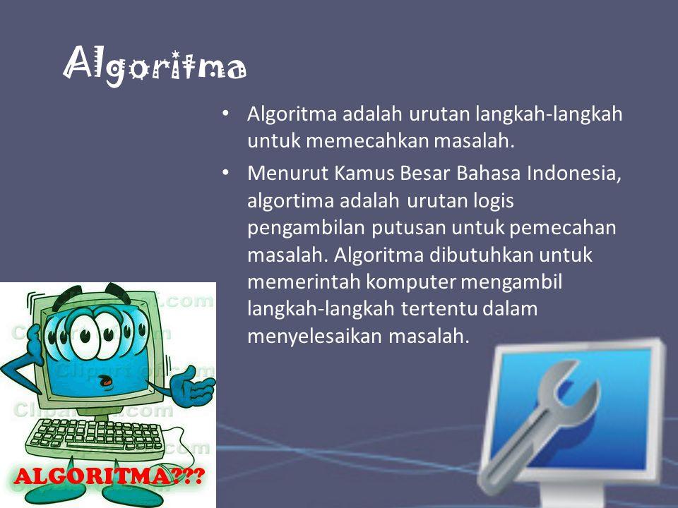 Algoritma Algoritma adalah urutan langkah-langkah untuk memecahkan masalah. Menurut Kamus Besar Bahasa Indonesia, algortima adalah urutan logis pengam