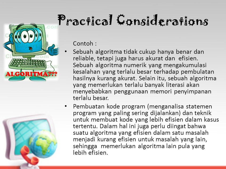 Practical Considerations Contoh : Sebuah algoritma tidak cukup hanya benar dan reliable, tetapi juga harus akurat dan efisien. Sebuah algoritma numeri