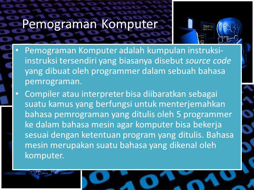 Pemograman Komputer Pemograman Komputer adalah kumpulan instruksi- instruksi tersendiri yang biasanya disebut source code yang dibuat oleh programmer dalam sebuah bahasa pemrograman.