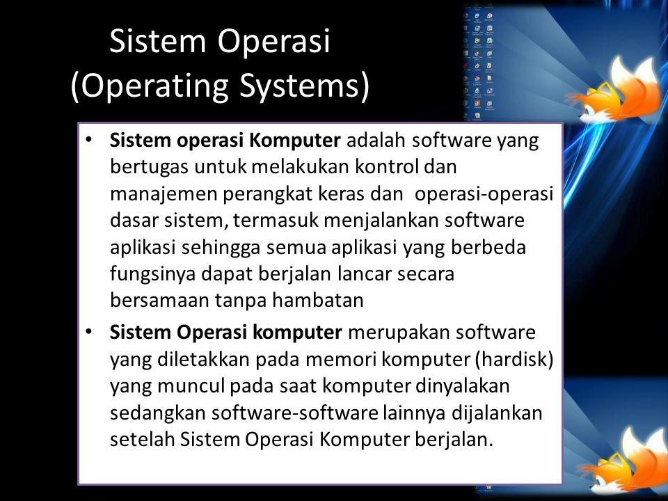Sistem Operasi (Operating Systems) Sistem operasi Komputer adalah software yang bertugas untuk melakukan kontrol dan manajemen perangkat keras dan ope