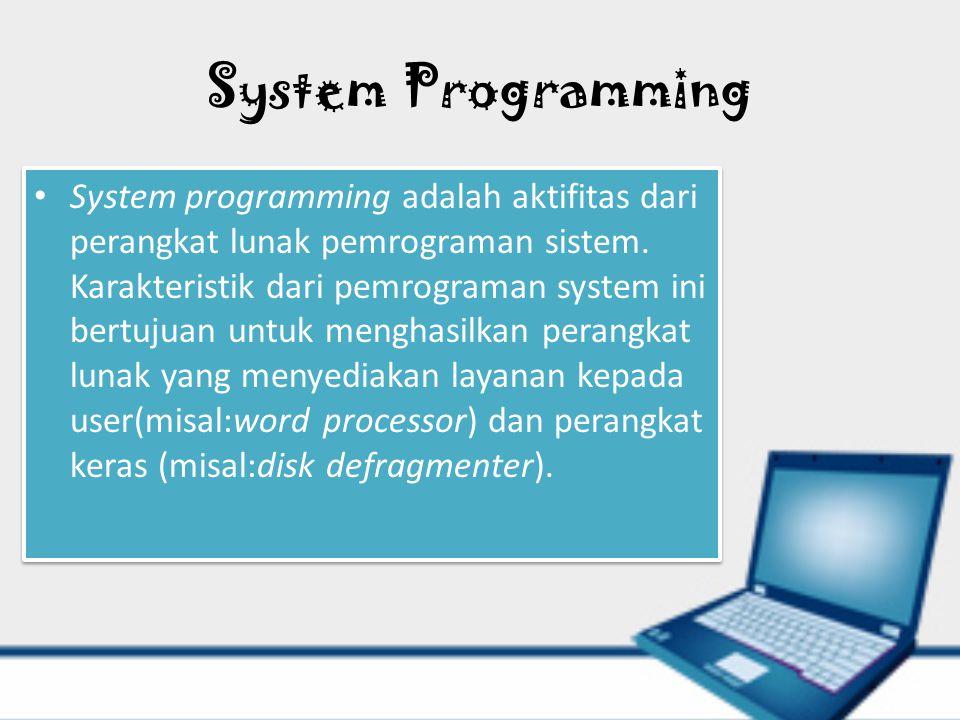 System Programming System programming adalah aktifitas dari perangkat lunak pemrograman sistem. Karakteristik dari pemrograman system ini bertujuan un