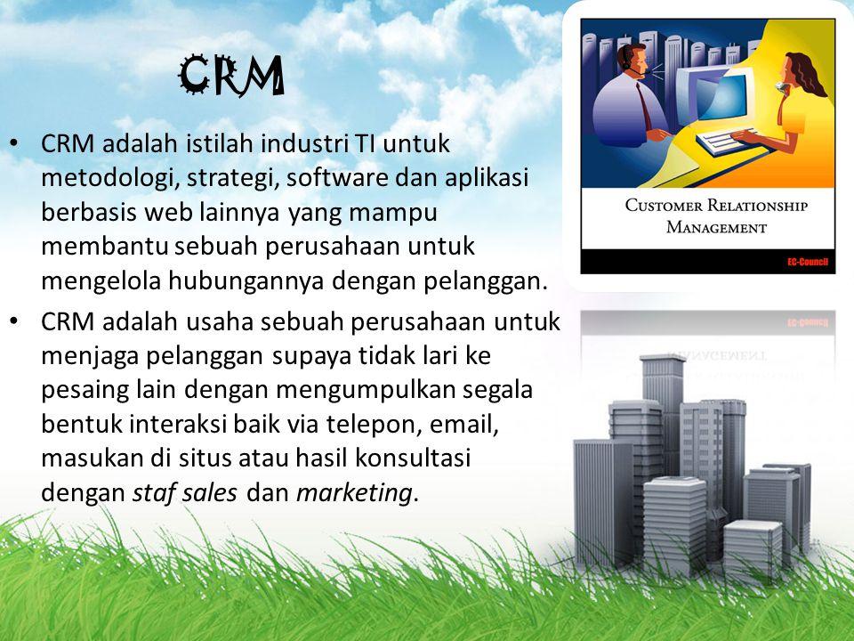 CRM CRM adalah istilah industri TI untuk metodologi, strategi, software dan aplikasi berbasis web lainnya yang mampu membantu sebuah perusahaan untuk mengelola hubungannya dengan pelanggan.