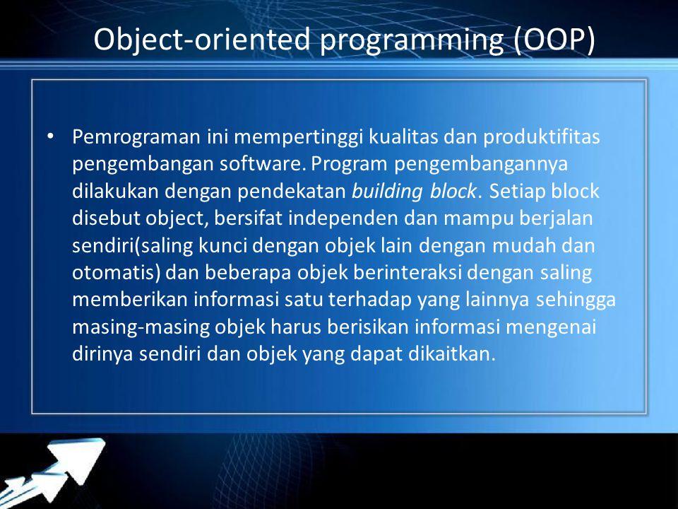 Object-oriented programming (OOP) Pemrograman ini mempertinggi kualitas dan produktifitas pengembangan software. Program pengembangannya dilakukan den