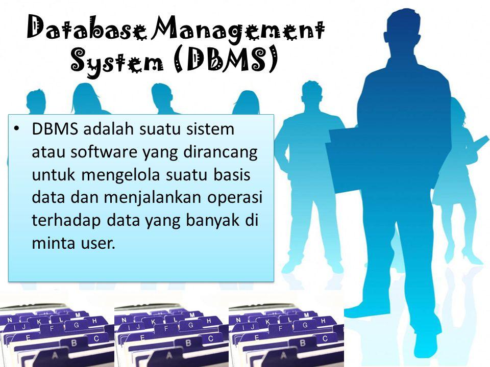 Database Management System (DBMS) DBMS adalah suatu sistem atau software yang dirancang untuk mengelola suatu basis data dan menjalankan operasi terhadap data yang banyak di minta user.