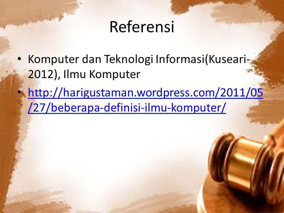Referensi Komputer dan Teknologi Informasi(Kuseari- 2012), Ilmu Komputer http://harigustaman.wordpress.com/2011/05 /27/beberapa-definisi-ilmu-komputer/ http://harigustaman.wordpress.com/2011/05 /27/beberapa-definisi-ilmu-komputer/