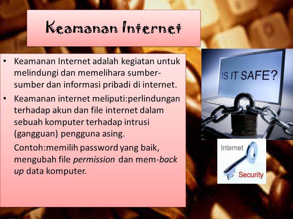 Keamanan Internet Keamanan Internet adalah kegiatan untuk melindungi dan memelihara sumber- sumber dan informasi pribadi di internet. Keamanan interne