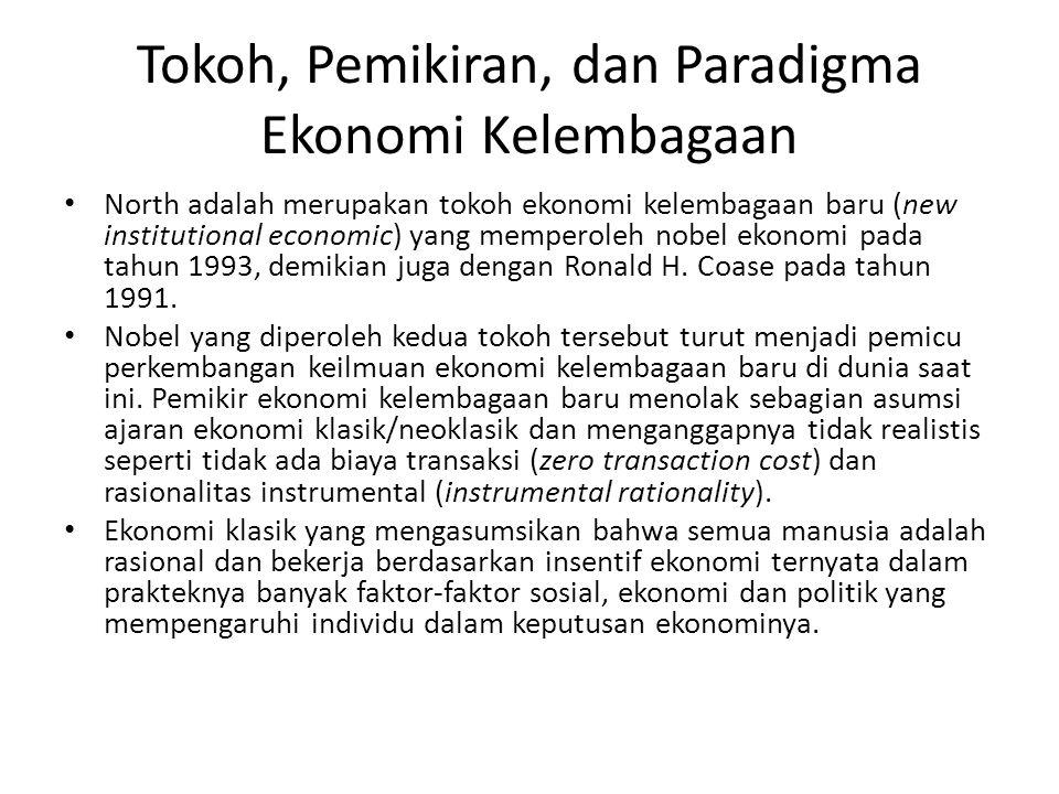 Tokoh, Pemikiran, dan Paradigma Ekonomi Kelembagaan North adalah merupakan tokoh ekonomi kelembagaan baru (new institutional economic) yang memperoleh nobel ekonomi pada tahun 1993, demikian juga dengan Ronald H.