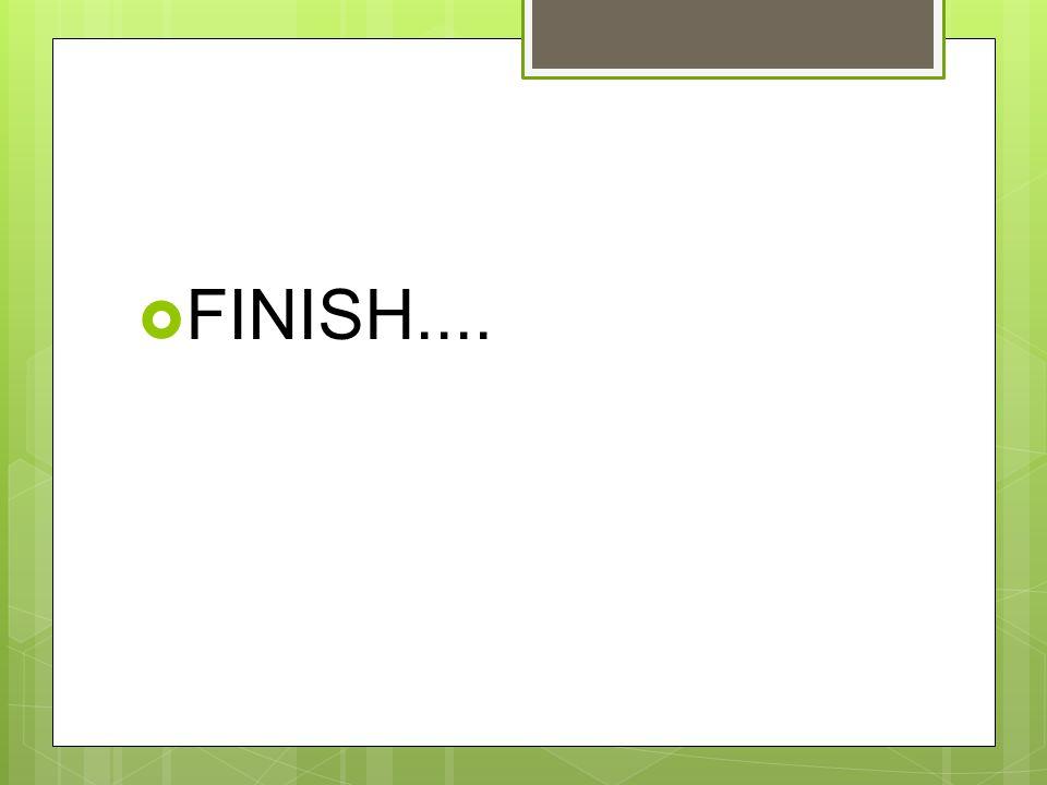  FINISH....