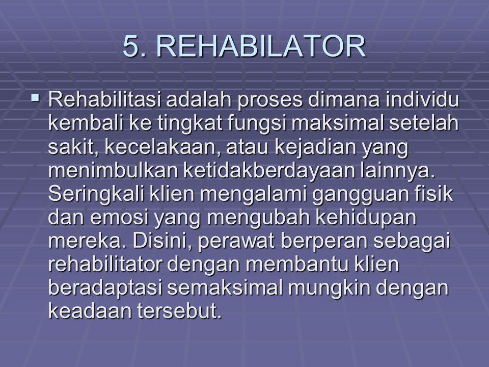 4. MANAGER KASUS  Dalam perannya sebagai manager kasus, perawat mengkoordinasi aktivitas anggota tim kesehatan lainnya, misalnya ahli gizi dan ahli t