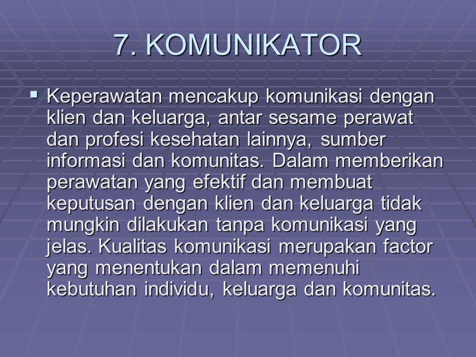 6. PEMBERI KENYAMANAN  Perawat klien sebagai seorang manusia, karena asuhan keperawatan harus ditujukan pada manusia secara utuh bukan sekedar fisikn