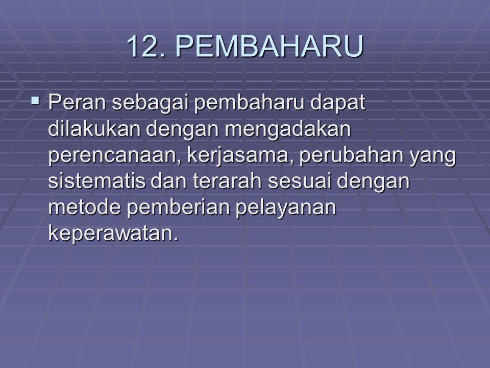 11. KONSULTAN  Peran disini adalah sebagai tempat konsultasi terhadap masalah atau tindakan keperawatan yang tepat untuk diberikan. Peran ini dilakuk
