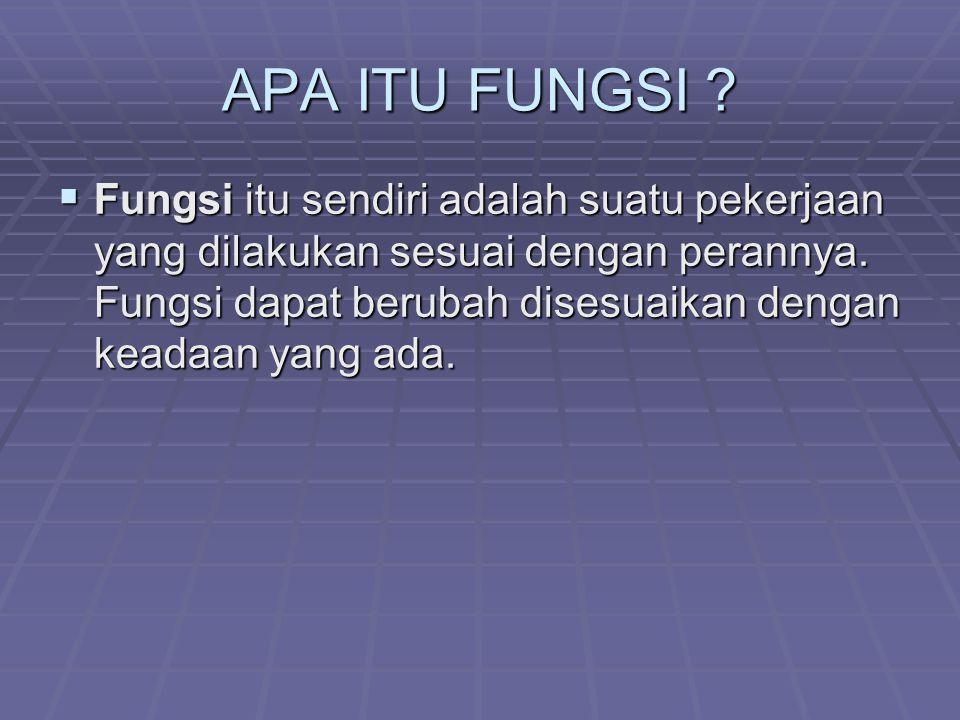 APA ITU FUNGSI . Fungsi itu sendiri adalah suatu pekerjaan yang dilakukan sesuai dengan perannya.