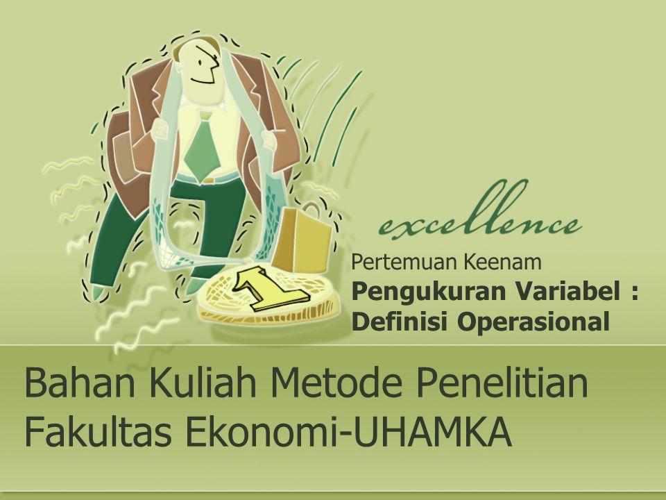 Bahan Kuliah Metode Penelitian Fakultas Ekonomi-UHAMKA Pertemuan Keenam Pengukuran Variabel : Definisi Operasional